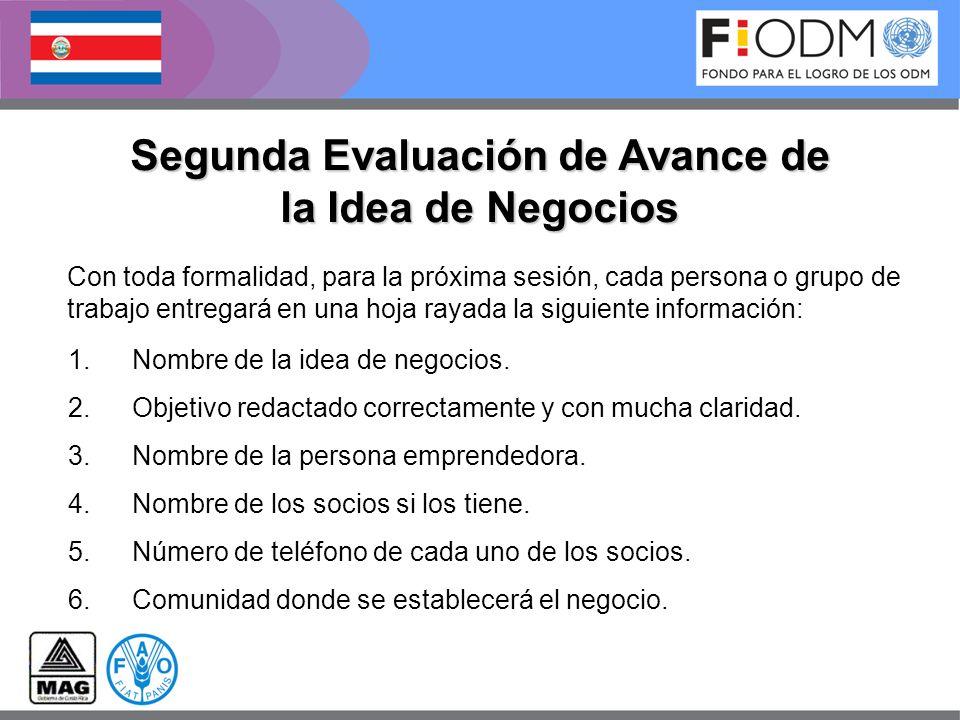 Segunda Evaluación de Avance de la Idea de Negocios 1.Nombre de la idea de negocios. 2.Objetivo redactado correctamente y con mucha claridad. 3.Nombre