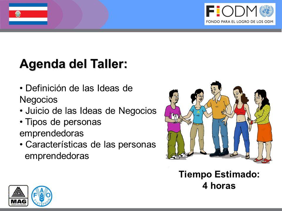 Agenda del Taller: Tiempo Estimado: 4 horas Definición de las Ideas de Negocios Juicio de las Ideas de Negocios Tipos de personas emprendedoras Caract
