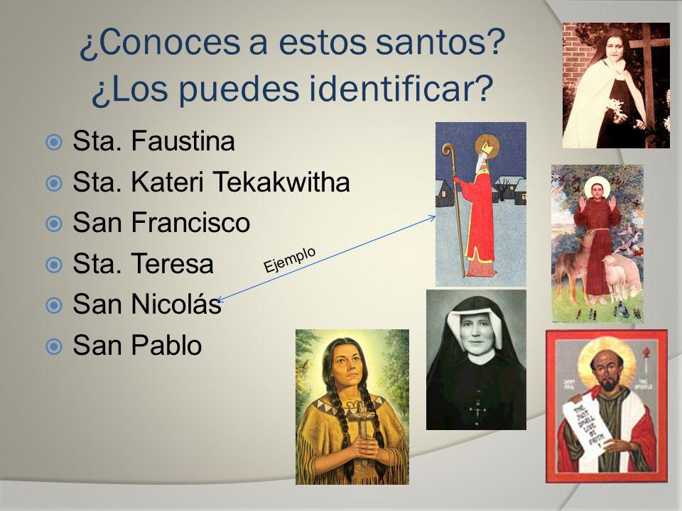 ¿Conoces a estos santos? ¿Los puedes identificar? Sta. Faustina Sta. Kateri Tekakwitha San Francisco Sta. Teresa San Nicolás San Pablo Ejemplo