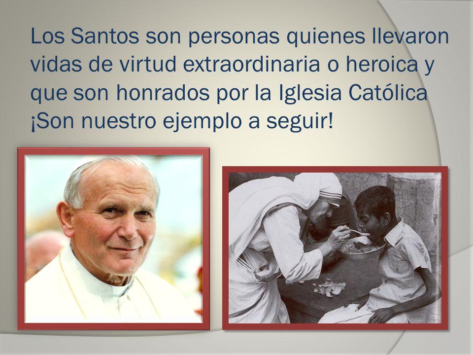 Los Santos son personas quienes llevaron vidas de virtud extraordinaria o heroica y que son honrados por la Iglesia Católica ¡Son nuestro ejemplo a se