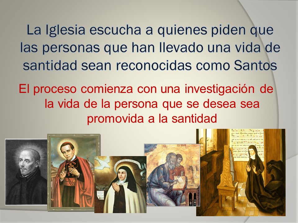 El proceso comienza con una investigación de la vida de la persona que se desea sea promovida a la santidad