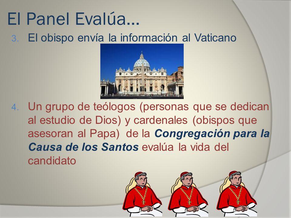 El Panel Evalúa… 3. El obispo envía la información al Vaticano 4. Un grupo de teólogos (personas que se dedican al estudio de Dios) y cardenales (obis