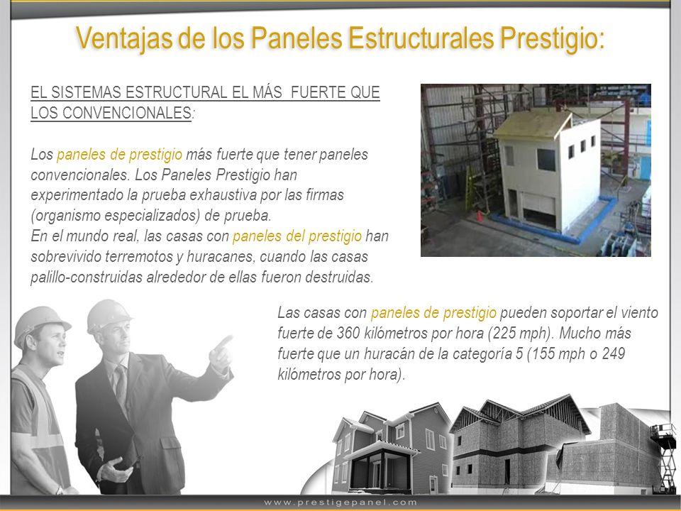 Ventajas de los Paneles Estructurales Prestigio: EL SISTEMAS ESTRUCTURAL EL MÁS FUERTE QUE LOS CONVENCIONALES : Los paneles de prestigio más fuerte qu