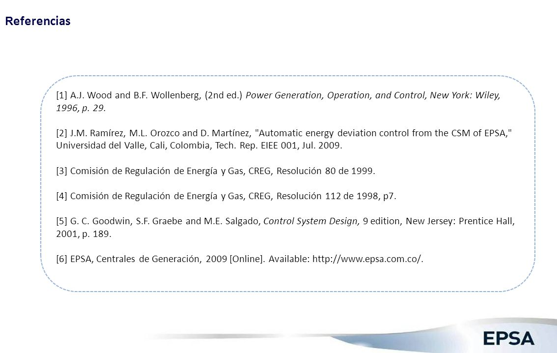 R eferencias [1] A.J. Wood and B.F. Wollenberg, (2nd ed.) Power Generation, Operation, and Control, New York: Wiley, 1996, p. 29. [2] J.M. Ramírez, M.