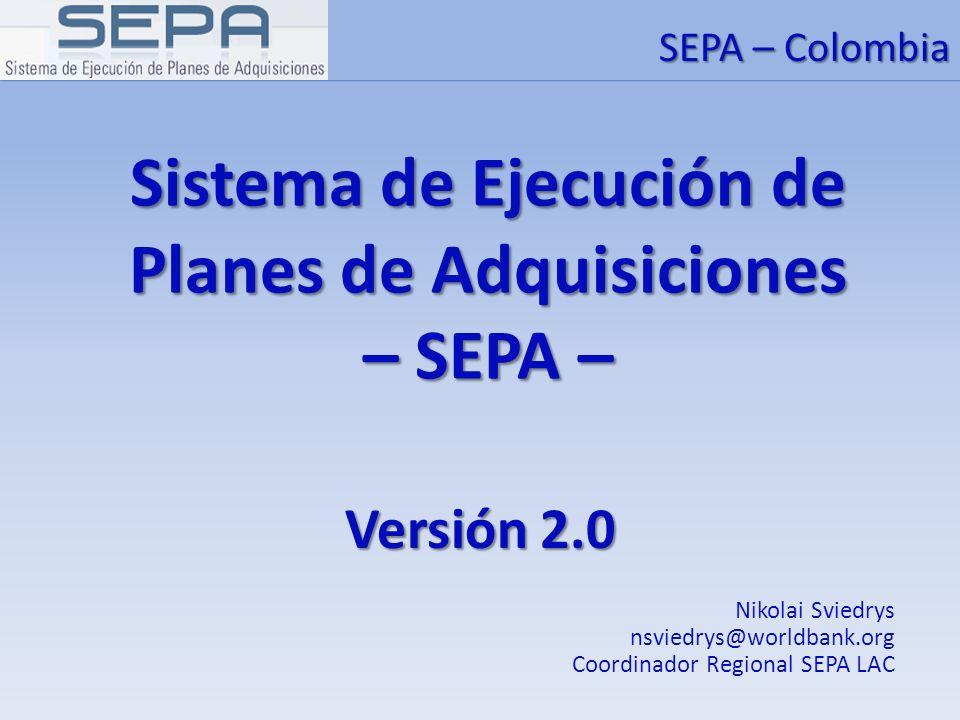 Sistema de Ejecución de Planes de Adquisiciones – SEPA – Versión 2.0 Nikolai Sviedrys nsviedrys@worldbank.org Coordinador Regional SEPA LAC SEPA – Col