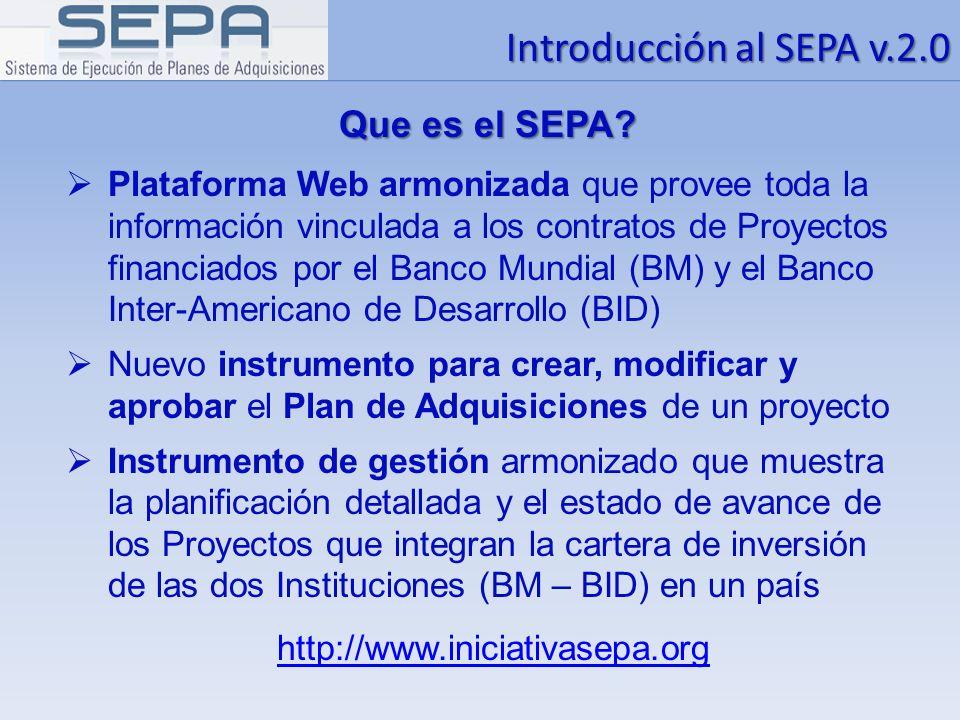 Introducción al SEPA v.2.0 Que es el SEPA? Plataforma Web armonizada que provee toda la información vinculada a los contratos de Proyectos financiados