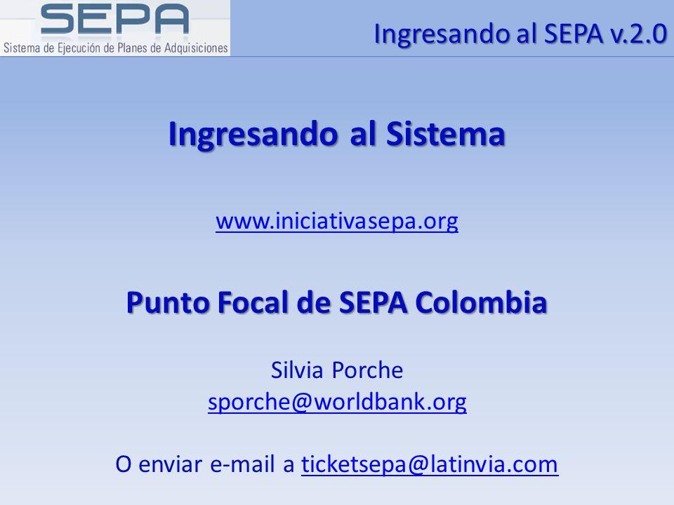 Ingresando al SEPA v.2.0 Ingresando al Sistema www.iniciativasepa.org Punto Focal de SEPA Colombia Silvia Porche sporche@worldbank.org O enviar e-mail