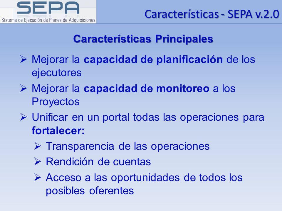 Beneficiarios del SEPA v.2.0 Sector Privado El Gobierno Los Bancos El público Accediendo a las contrataciones planificadas por los proyectos Utilizándola como herramienta de gestión y monitoreo de la inversión y el gasto público Evaluando y tomando mejores decisiones sobre la implementación de los proyectos Accediendo a la información vinculada a los contratos de proyectos financiados por las Instituciones (BM - BID)