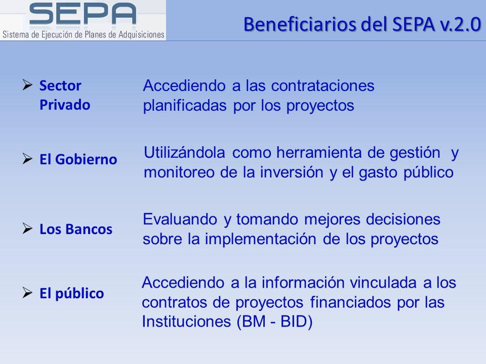 Beneficiarios del SEPA v.2.0 Sector Privado El Gobierno Los Bancos El público Accediendo a las contrataciones planificadas por los proyectos Utilizánd
