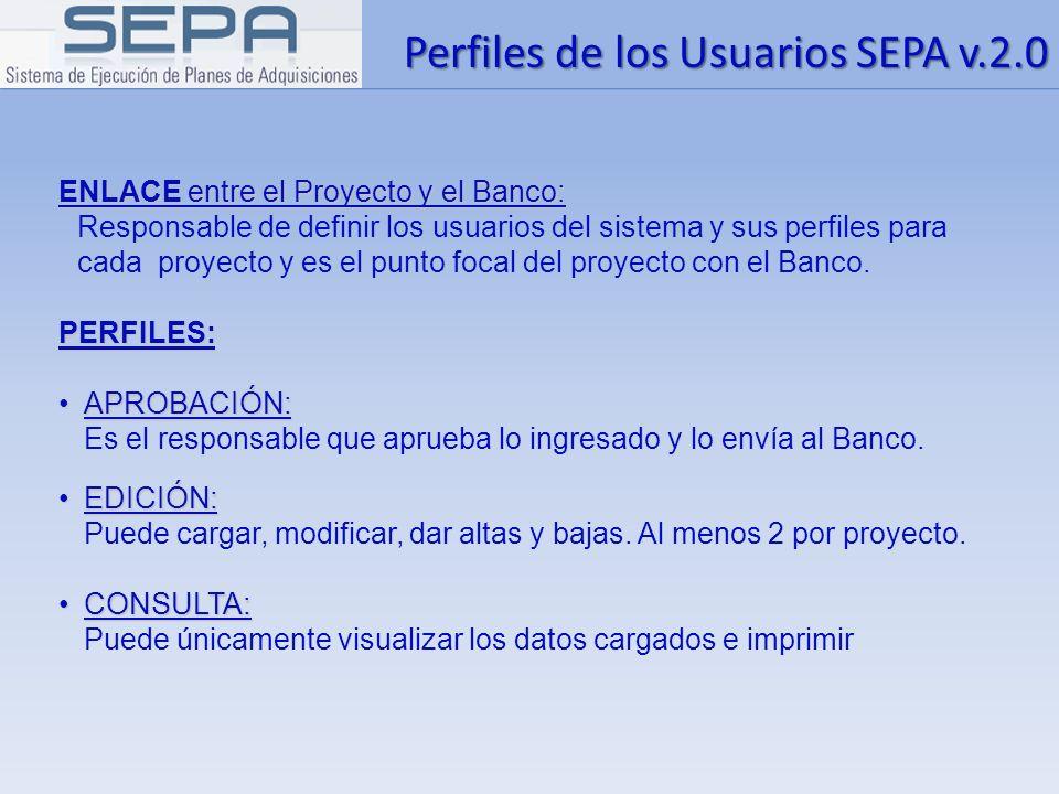 Perfiles de los Usuarios SEPA v.2.0 ENLACE entre el Proyecto y el Banco: Responsable de definir los usuarios del sistema y sus perfiles para cada proy