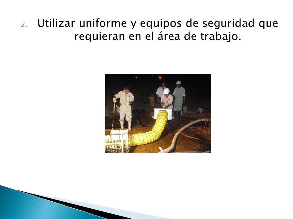 2. Utilizar uniforme y equipos de seguridad que requieran en el área de trabajo.