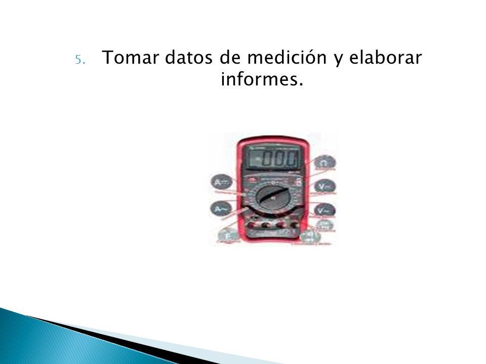 5. Tomar datos de medición y elaborar informes.