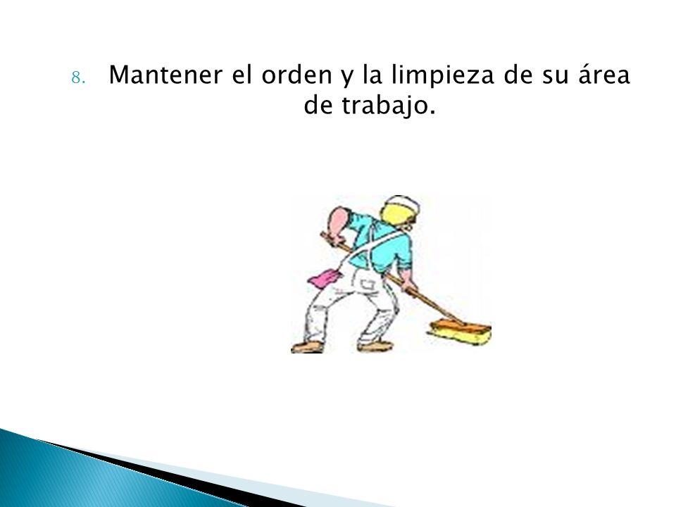 8. Mantener el orden y la limpieza de su área de trabajo.