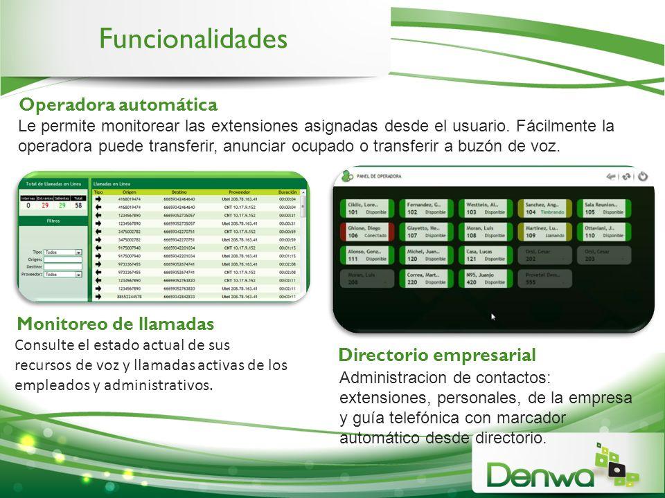 Funcionalidades Le permite monitorear las extensiones asignadas desde el usuario. Fácilmente la operadora puede transferir, anunciar ocupado o transfe