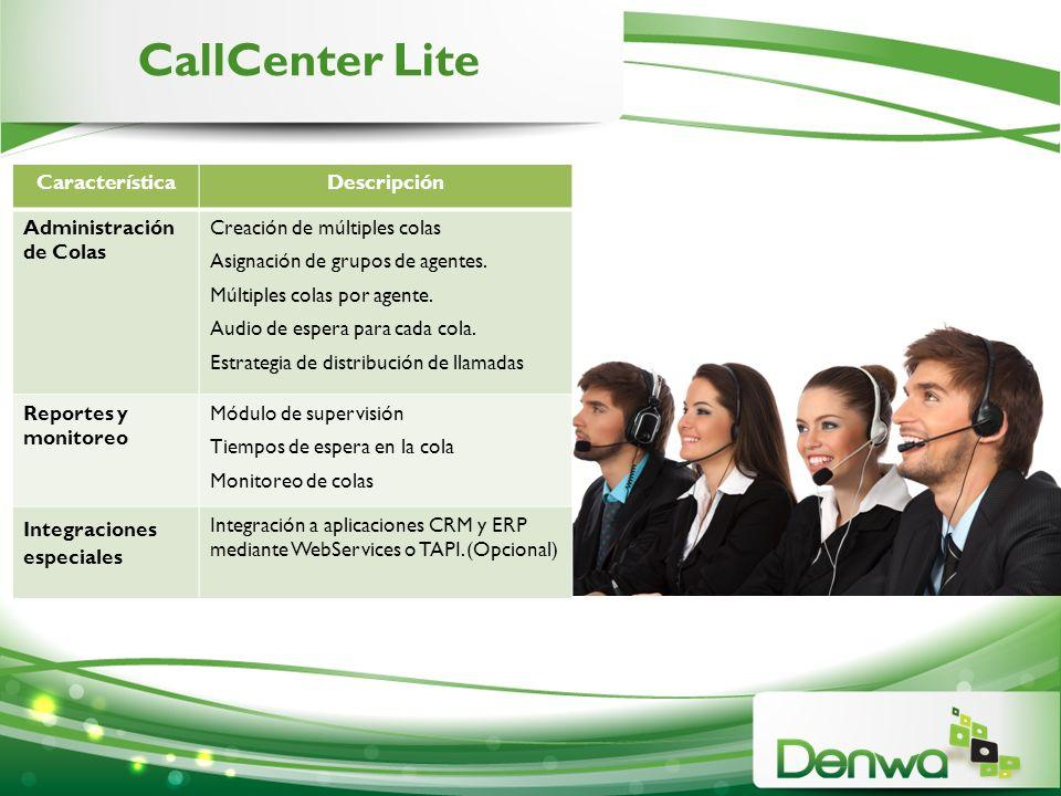 CallCenter Lite CaracterísticaDescripción Administración de Colas Creación de múltiples colas Asignación de grupos de agentes. Múltiples colas por age