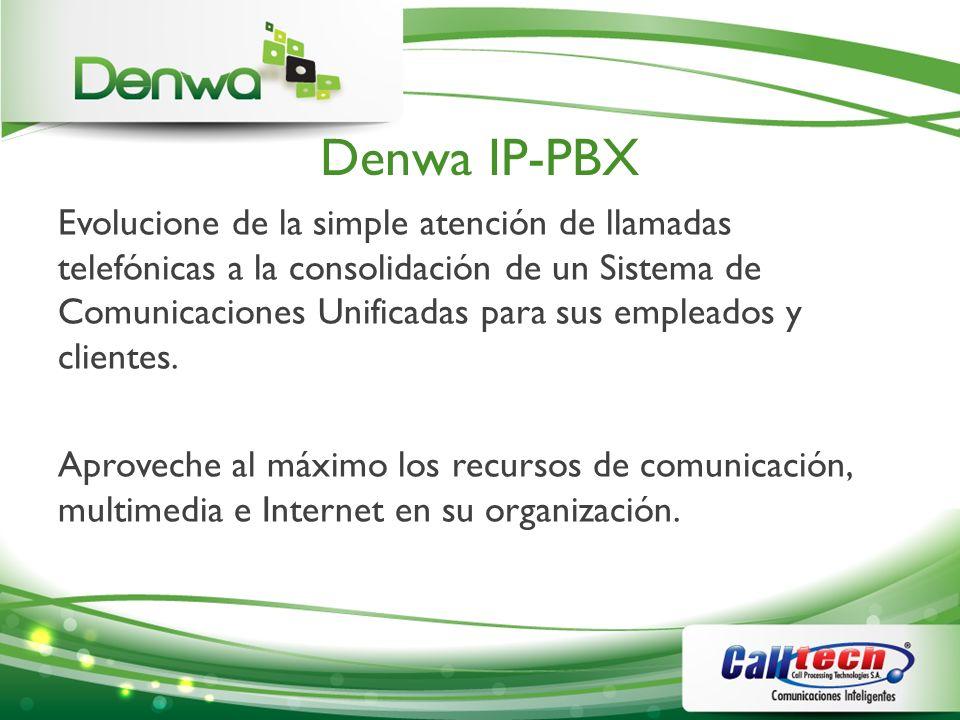 Denwa IP-PBX Evolucione de la simple atención de llamadas telefónicas a la consolidación de un Sistema de Comunicaciones Unificadas para sus empleados