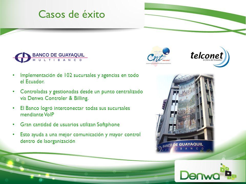 Casos de éxito Implementación de 102 sucursales y agencias en todo el Ecuador. Controladas y gestionadas desde un punto centralizado vía Denwa Control