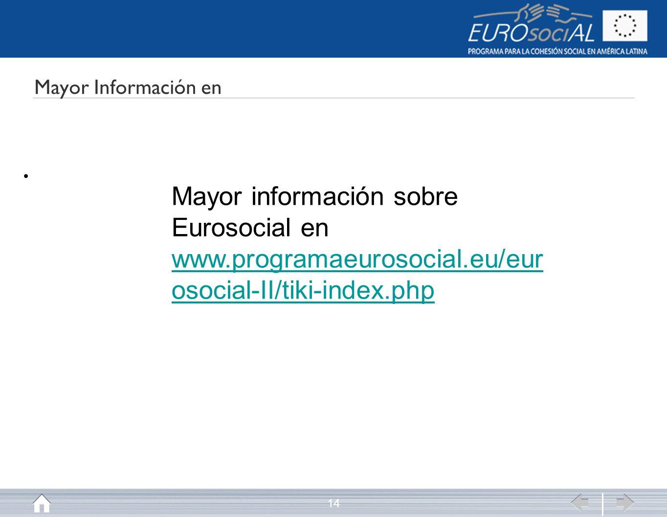 14 Mayor Información en Mayor información sobre Eurosocial en www.programaeurosocial.eu/eur osocial-II/tiki-index.php www.programaeurosocial.eu/eur osocial-II/tiki-index.php