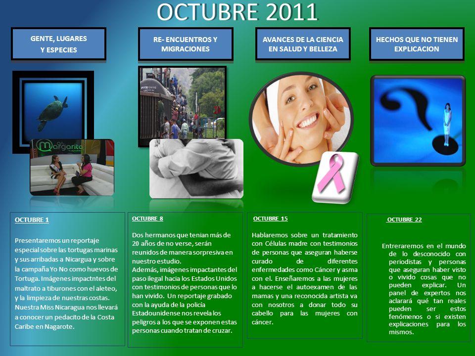 OCTUBRE 2011 GENTE, LUGARES Y ESPECIES GENTE, LUGARES Y ESPECIES OCTUBRE 1 Presentaremos un reportaje especial sobre las tortugas marinas y sus arribadas a Nicargua y sobre la campaña Yo No como huevos de Tortuga.