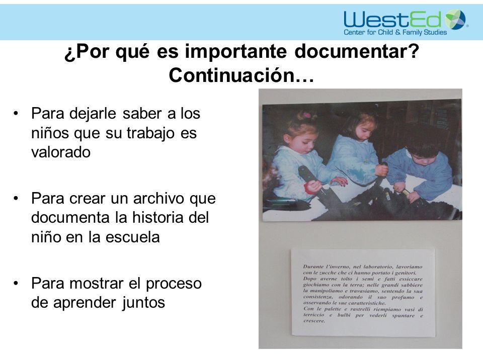 Para dejarle saber a los niños que su trabajo es valorado Para crear un archivo que documenta la historia del niño en la escuela Para mostrar el proceso de aprender juntos ¿Por qué es importante documentar.