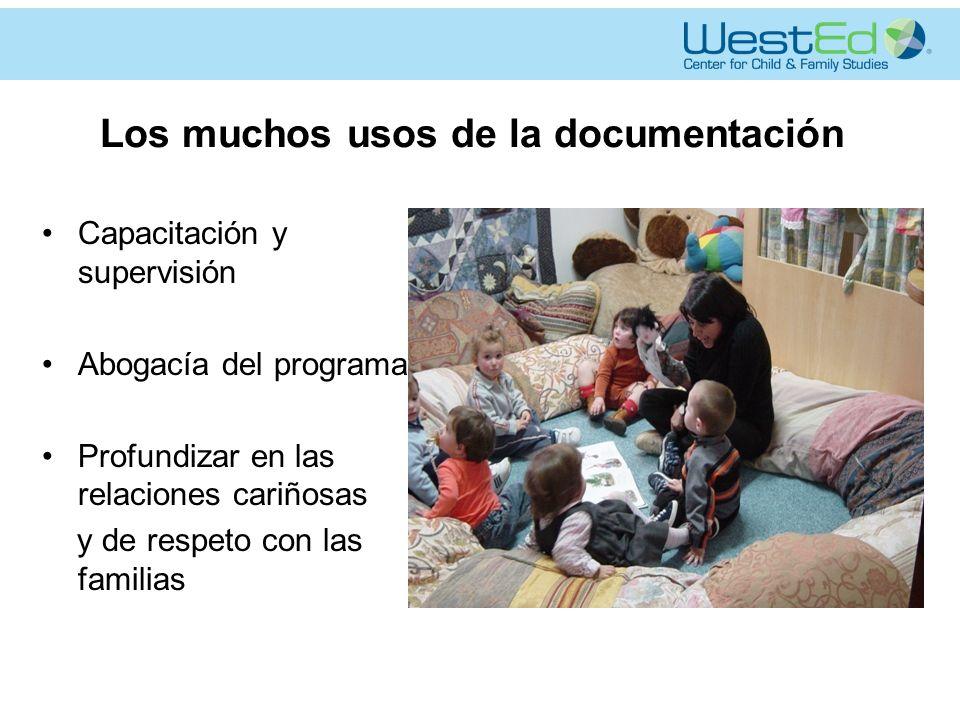 Los muchos usos de la documentación Capacitación y supervisión Abogacía del programa Profundizar en las relaciones cariñosas y de respeto con las familias