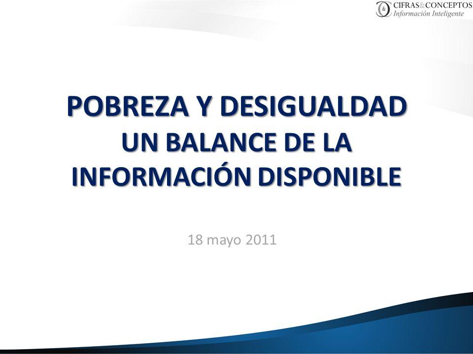 POBREZA Y DESIGUALDAD UN BALANCE DE LA INFORMACIÓN DISPONIBLE 18 mayo 2011