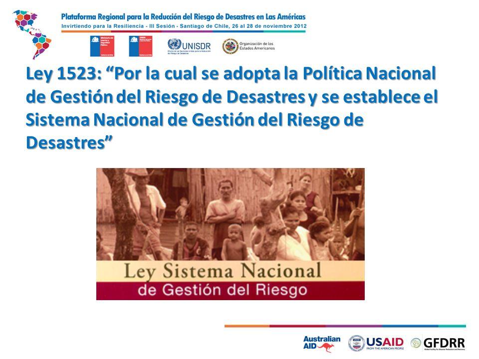 Ley 1523: Por la cual se adopta la Política Nacional de Gestión del Riesgo de Desastres y se establece el Sistema Nacional de Gestión del Riesgo de Desastres
