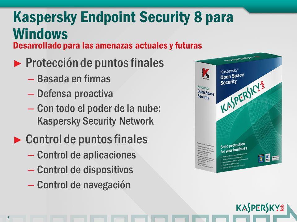 Protección de puntos finales – Basada en firmas – Defensa proactiva – Con todo el poder de la nube: Kaspersky Security Network Control de puntos finales – Control de aplicaciones – Control de dispositivos – Control de navegación 6