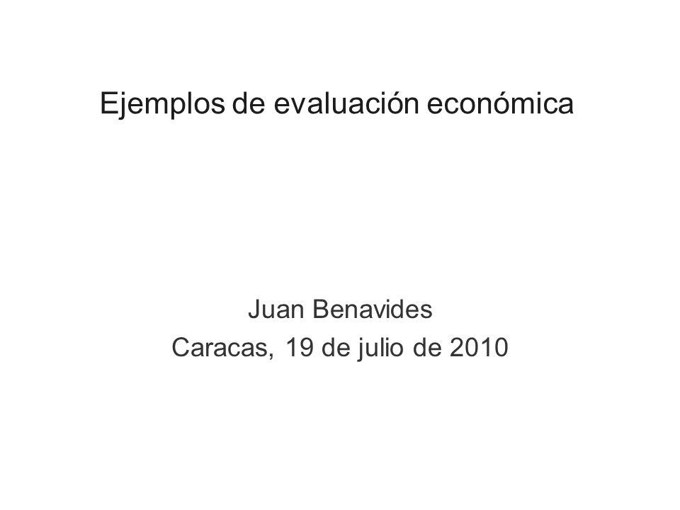 Ejemplos de evaluación económica Juan Benavides Caracas, 19 de julio de 2010