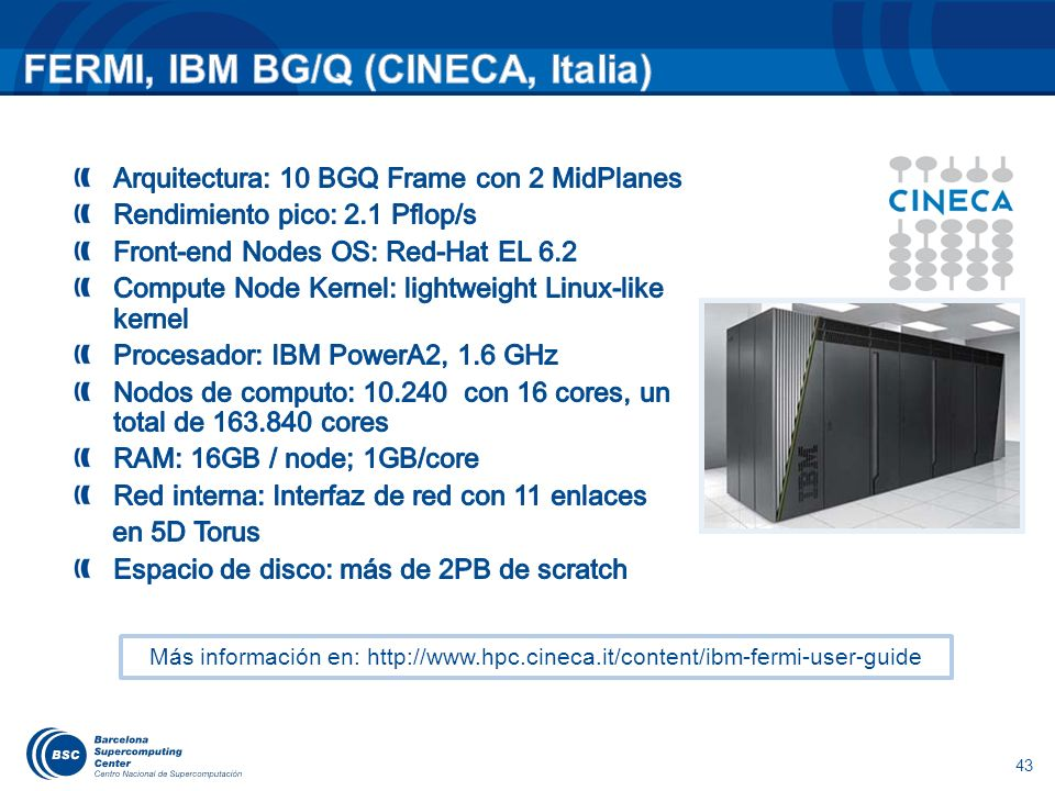 43 Más información en: http://www.hpc.cineca.it/content/ibm-fermi-user-guide