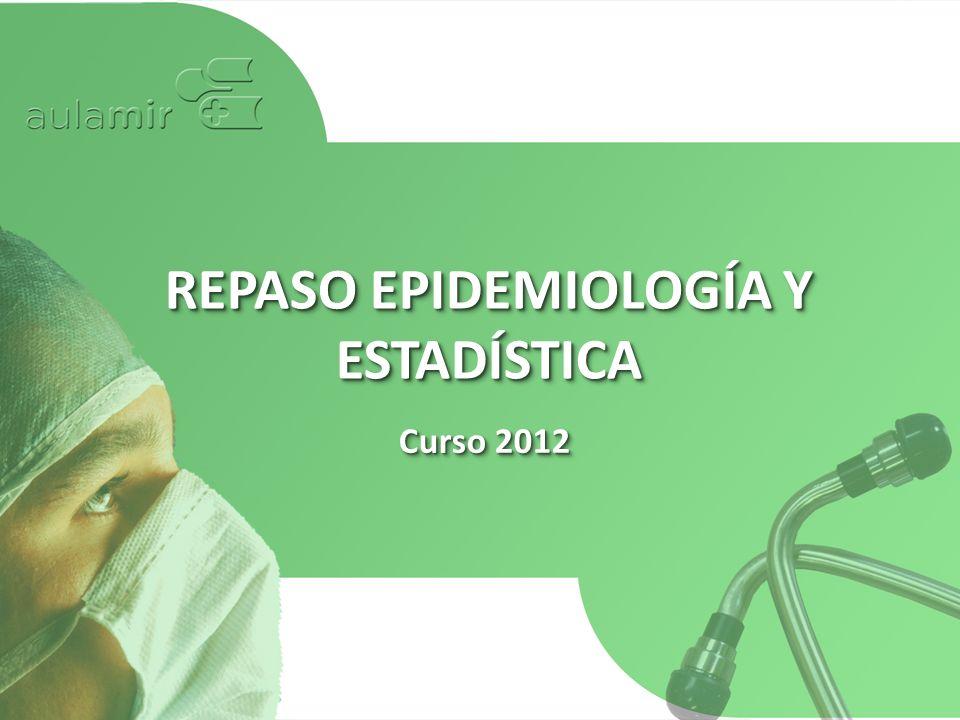 Curso 2012 REPASO EPIDEMIOLOGÍA Y ESTADÍSTICA