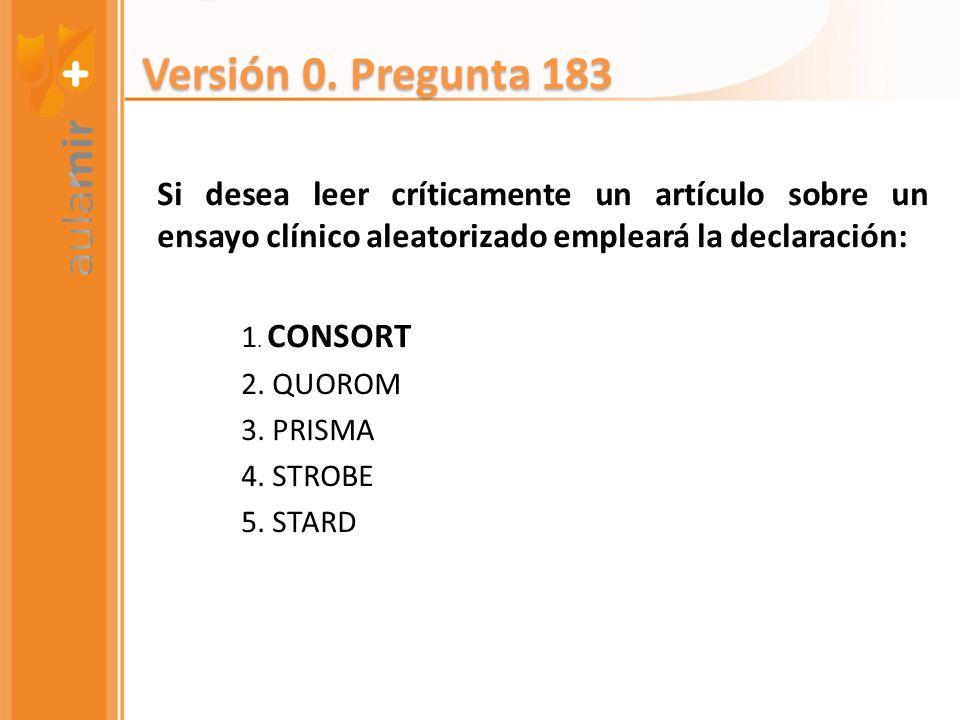 Si desea leer críticamente un artículo sobre un ensayo clínico aleatorizado empleará la declaración: 1. CONSORT 2. QUOROM 3. PRISMA 4. STROBE 5. STARD