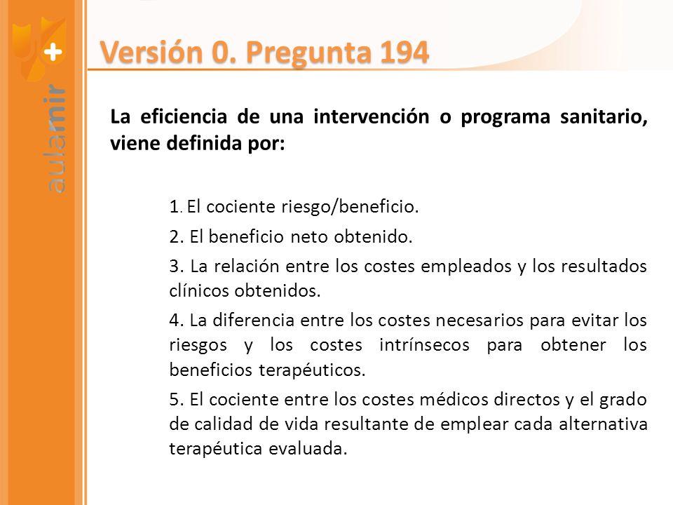 La eficiencia de una intervención o programa sanitario, viene definida por: 1. El cociente riesgo/beneficio. 2. El beneficio neto obtenido. 3. La rela