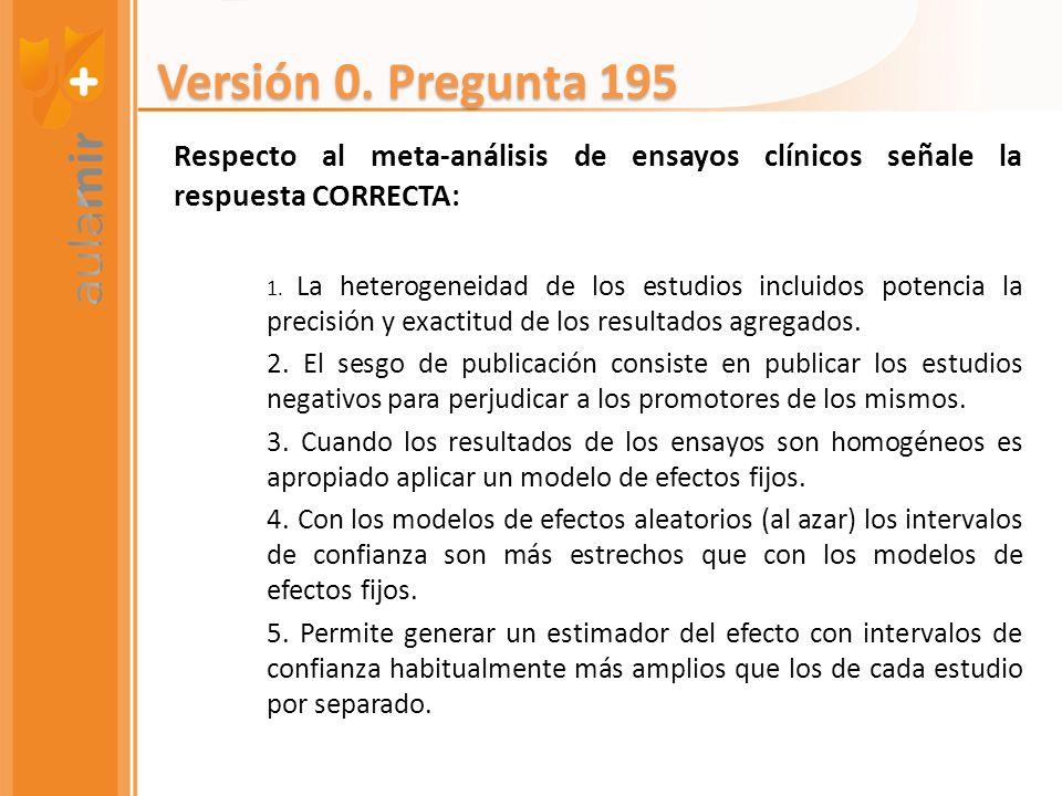 Respecto al meta-análisis de ensayos clínicos señale la respuesta CORRECTA: 1. La heterogeneidad de los estudios incluidos potencia la precisión y exa