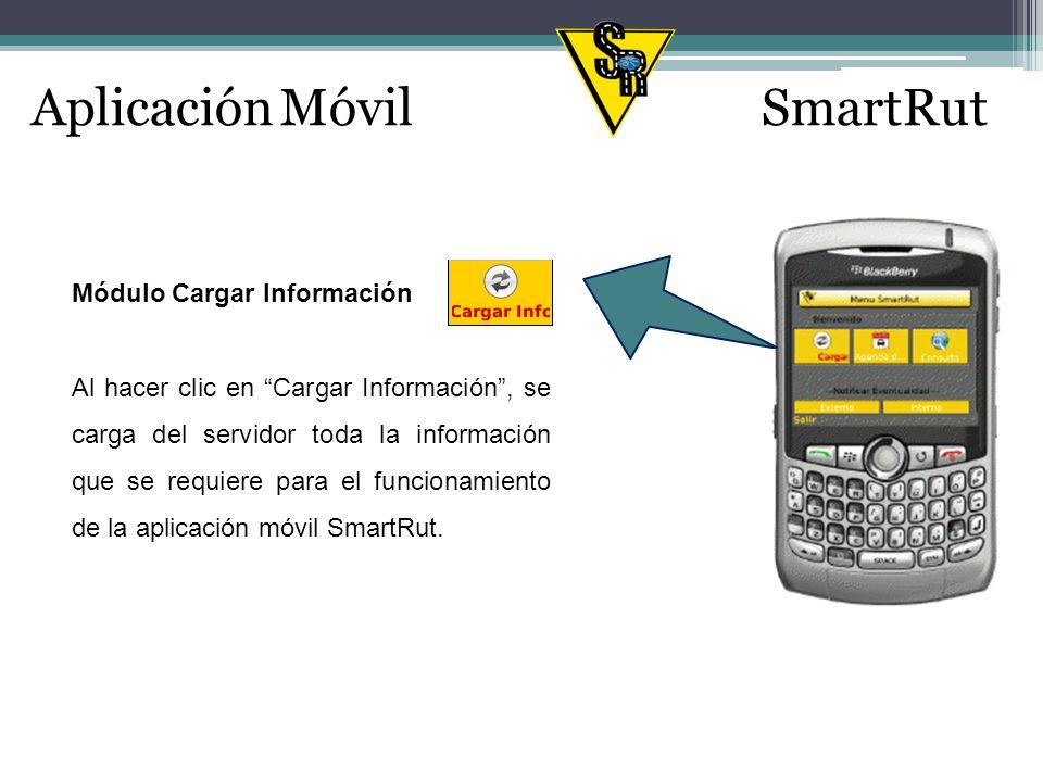 Aplicación MóvilSmartRut Módulo Cargar Información Al hacer clic en Cargar Información, se carga del servidor toda la información que se requiere para el funcionamiento de la aplicación móvil SmartRut.