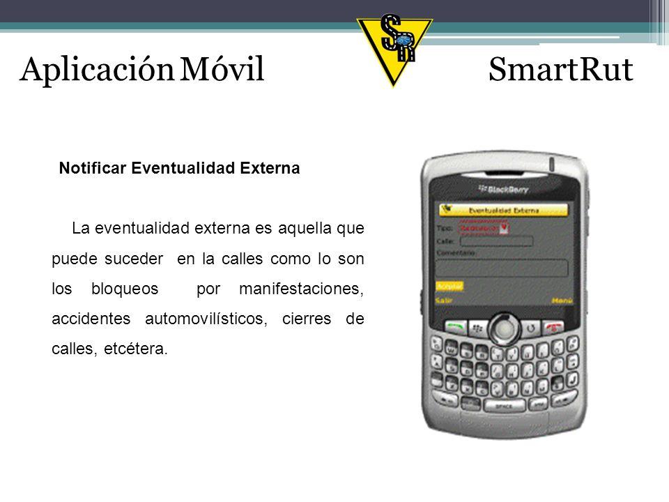 Aplicación MóvilSmartRut Notificar Eventualidad Externa La eventualidad externa es aquella que puede suceder en la calles como lo son los bloqueos por manifestaciones, accidentes automovilísticos, cierres de calles, etcétera.