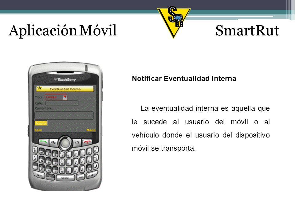 Aplicación MóvilSmartRut Notificar Eventualidad Interna La eventualidad interna es aquella que le sucede al usuario del móvil o al vehículo donde el usuario del dispositivo móvil se transporta.
