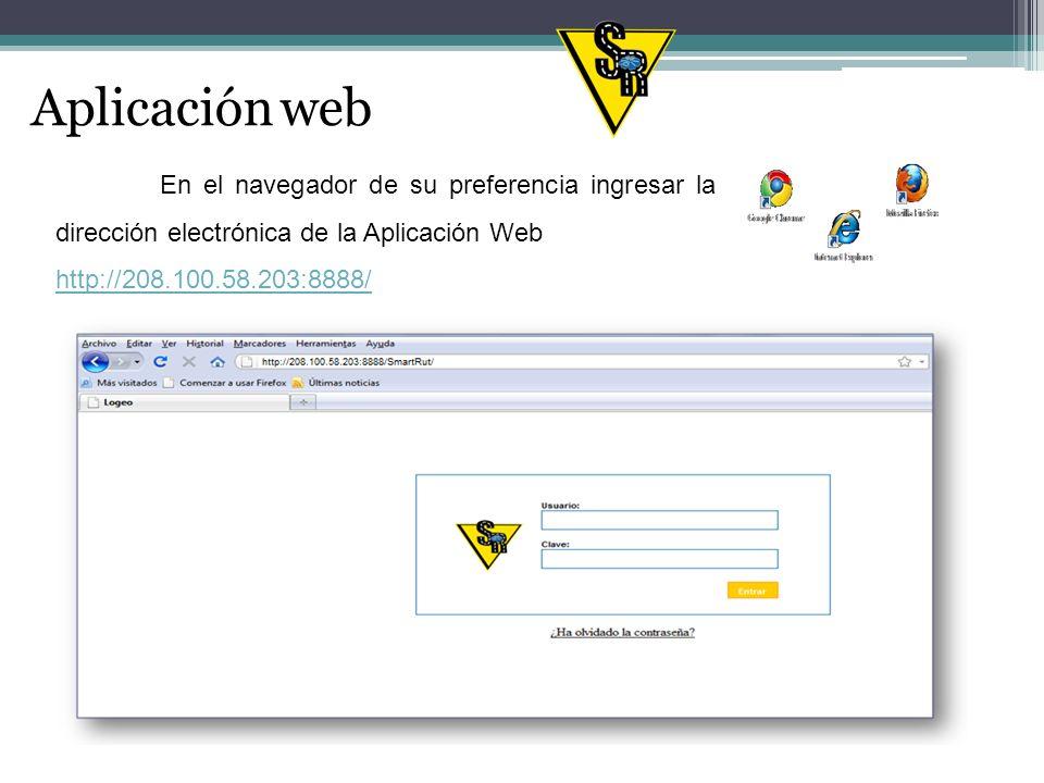 Aplicación web En el navegador de su preferencia ingresar la dirección electrónica de la Aplicación Web http://208.100.58.203:8888/
