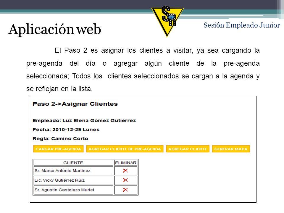 Aplicación web Sesión Empleado Junior El Paso 2 es asignar los clientes a visitar, ya sea cargando la pre-agenda del día o agregar algún cliente de la pre-agenda seleccionada; Todos los clientes seleccionados se cargan a la agenda y se reflejan en la lista.
