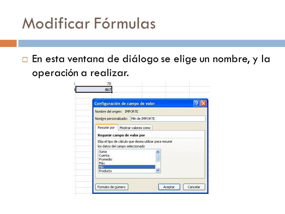 Modificar Fórmulas En esta ventana de diálogo se elige un nombre, y la operación a realizar.