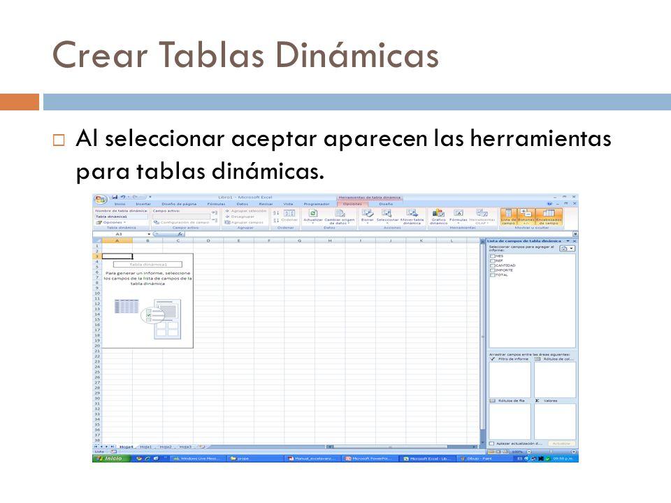 Crear Tablas Dinámicas Al seleccionar aceptar aparecen las herramientas para tablas dinámicas.