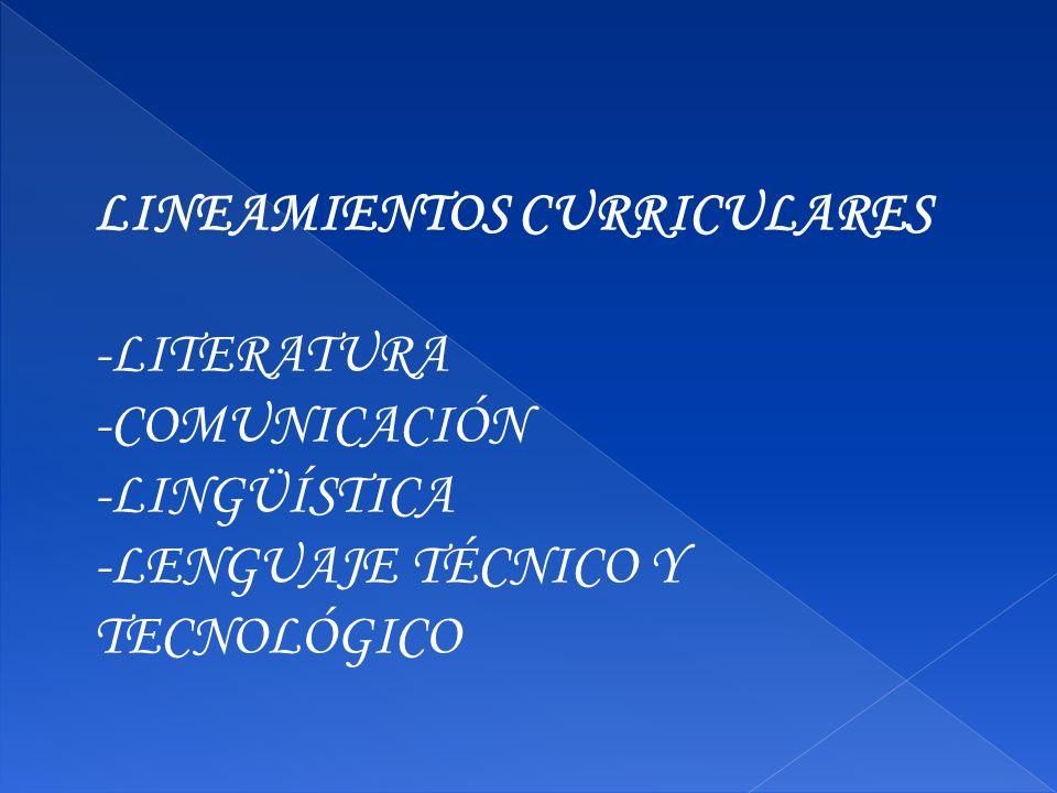 LINEAMIENTOS CURRICULARES -LITERATURA -COMUNICACIÓN -LINGÜÍSTICA -LENGUAJE TÉCNICO Y TECNOLÓGICO