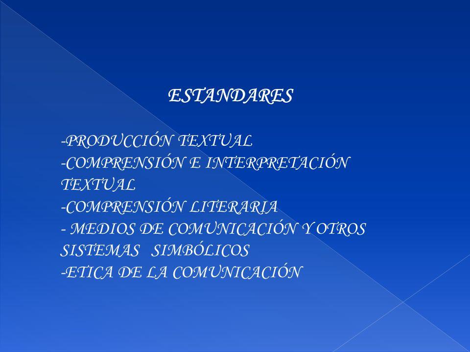 ESTANDARES -PRODUCCIÓN TEXTUAL -COMPRENSIÓN E INTERPRETACIÓN TEXTUAL -COMPRENSIÓN LITERARIA - MEDIOS DE COMUNICACIÓN Y OTROS SISTEMAS SIMBÓLICOS -ETIC