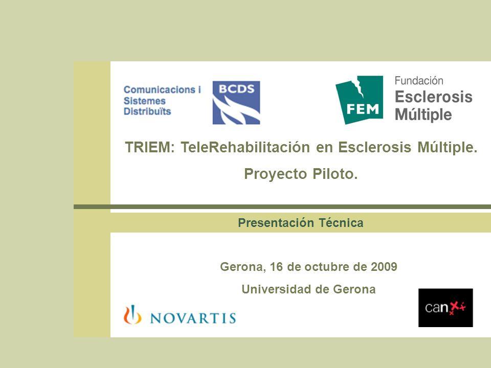 TRIEM:Telerehabilitación en Esclerosis Múltiple Contacto Páginas web del proyecto: http://www.triem.org http://triem.udg.edu/axarm http://triem.udg.edu/formacion Equipo técnico UdG: Shaila Jiménez: shaila@triem.orgshaila@triem.org Xavier Vallejo: xvallejo@eia.udg.eduxvallejo@eia.udg.edu Coordinación UdG: Jose Luís Marzo: joseluis.marzo@udg.edujoseluis.marzo@udg.edu Antonio Bueno: bueno@eia.udg.edubueno@eia.udg.edu David Huerva: dhuerva@eia.udg.edudhuerva@eia.udg.edu