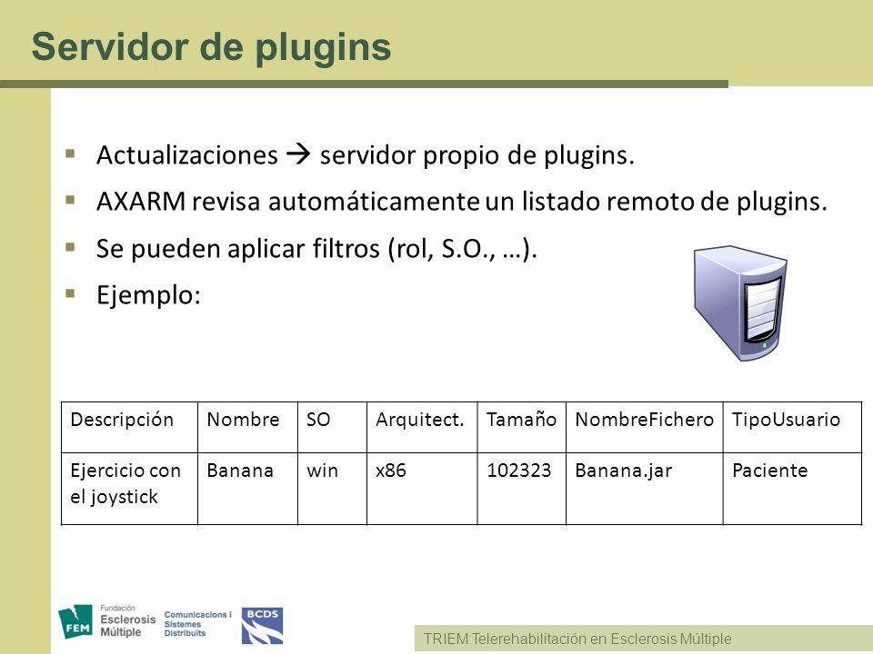 TRIEM:Telerehabilitación en Esclerosis Múltiple Servidor de plugins Actualizaciones servidor propio de plugins. AXARM revisa automáticamente un listad