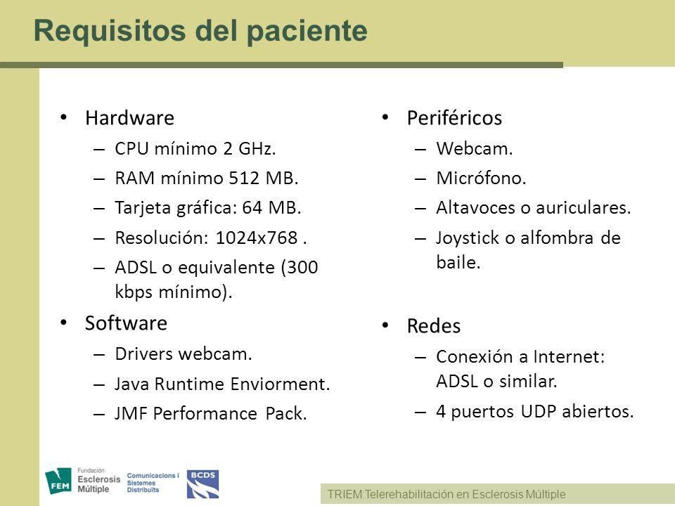 TRIEM:Telerehabilitación en Esclerosis Múltiple Requisitos del paciente Hardware – CPU mínimo 2 GHz. – RAM mínimo 512 MB. – Tarjeta gráfica: 64 MB. –