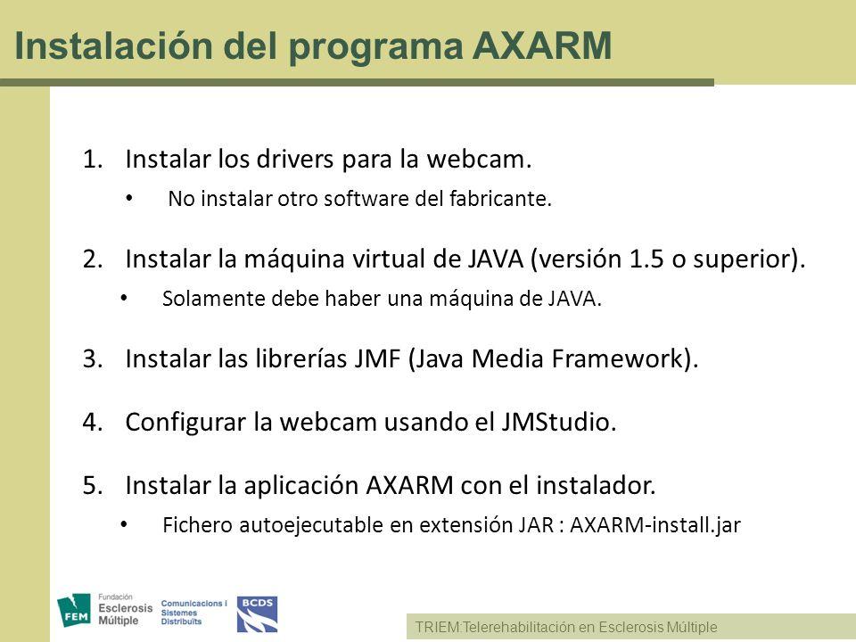 TRIEM:Telerehabilitación en Esclerosis Múltiple Instalación del programa AXARM 1.Instalar los drivers para la webcam. No instalar otro software del fa