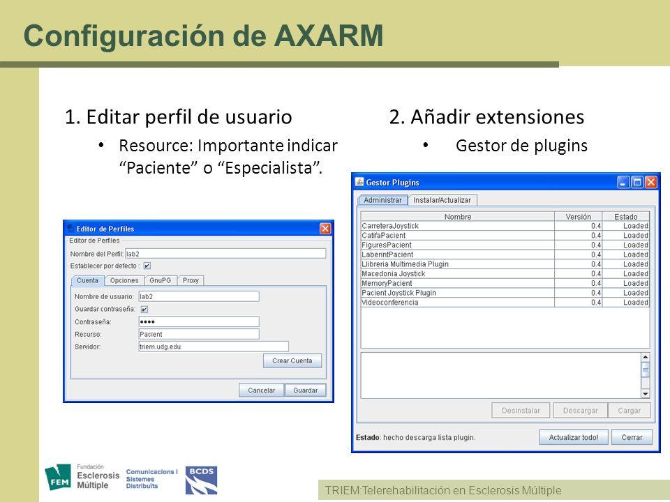 TRIEM:Telerehabilitación en Esclerosis Múltiple Configuración de AXARM 1. Editar perfil de usuario Resource: Importante indicar Paciente o Especialist