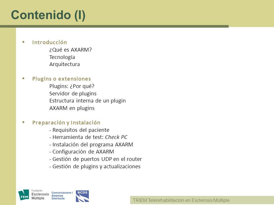 TRIEM:Telerehabilitación en Esclerosis Múltiple Actividades Definición: síncrono y asíncrono Actividades disponibles Estructura interna AXARM Jerarquía de directorios Cómo funciona internamente Resultados de las actividades Memoria Extraíble Definición Cómo se monta Perfil de los usuarios Cifrado de datos guardados Certificados digitales Definición Proceso de creación de un certificado Soporte técnico Solución a distancia: programa de escritorios remotos Contenido (II)