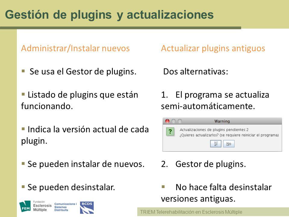 TRIEM:Telerehabilitación en Esclerosis Múltiple Gestión de plugins y actualizaciones Administrar/Instalar nuevos Se usa el Gestor de plugins. Listado